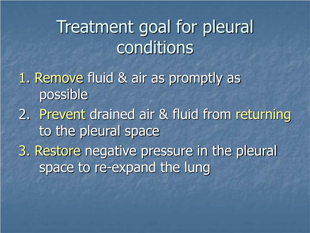 Treatment goal for pleural conditions