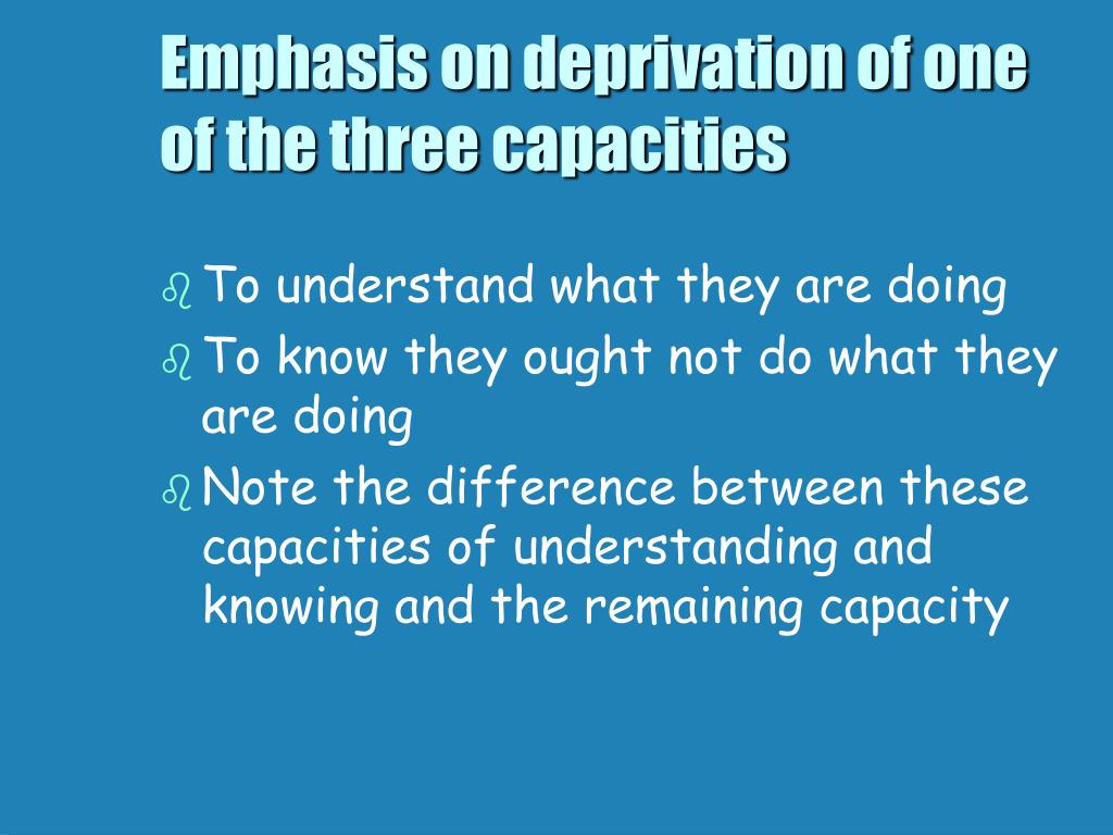 Emphasis on deprivation of one of the three capacities