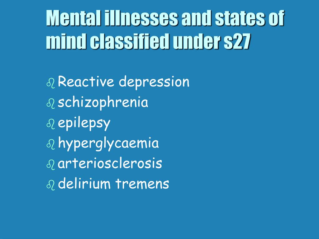 Mental illnesses and states of mind classified under s27