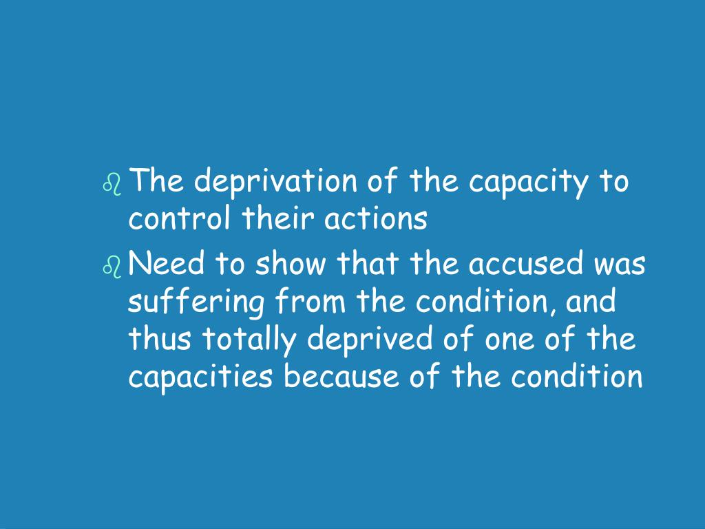 The deprivation of the capacity to control their actions