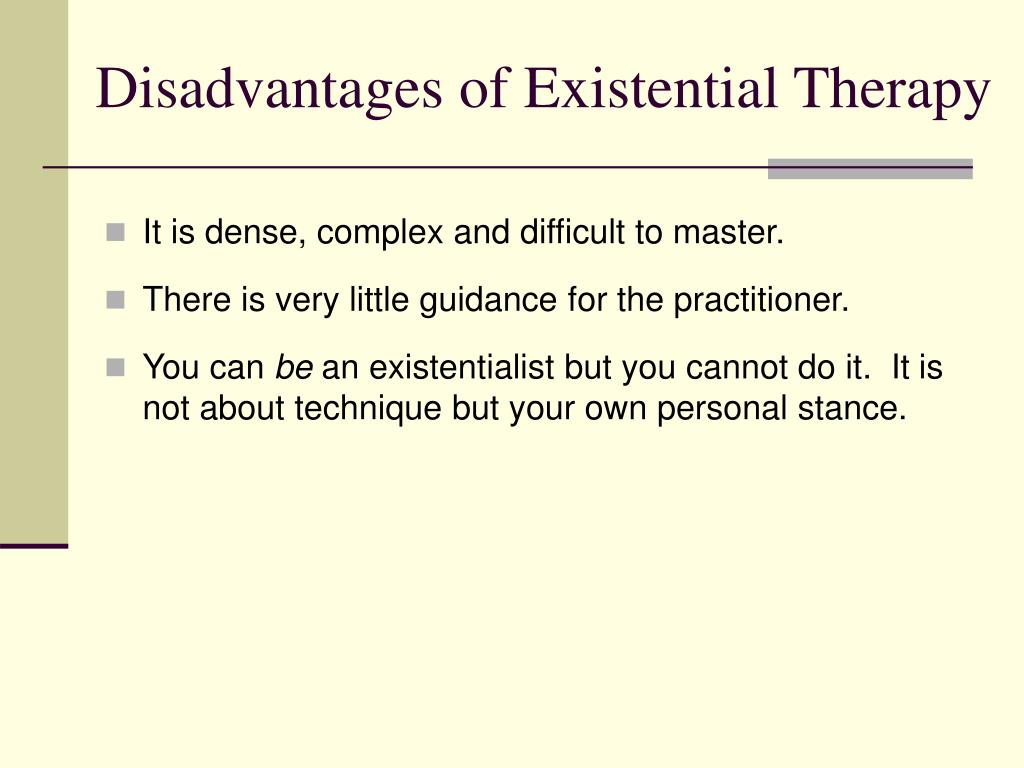 Disadvantages of Existential Therapy