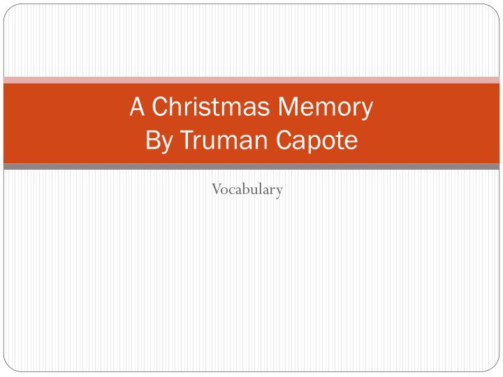 truman capotes a christmas memory essay Abstract this essay argues for a politically-inflected re-evaluation of truman capote's classic holiday story a christmas memory it proposes, in contrast to prevailing readings of the.
