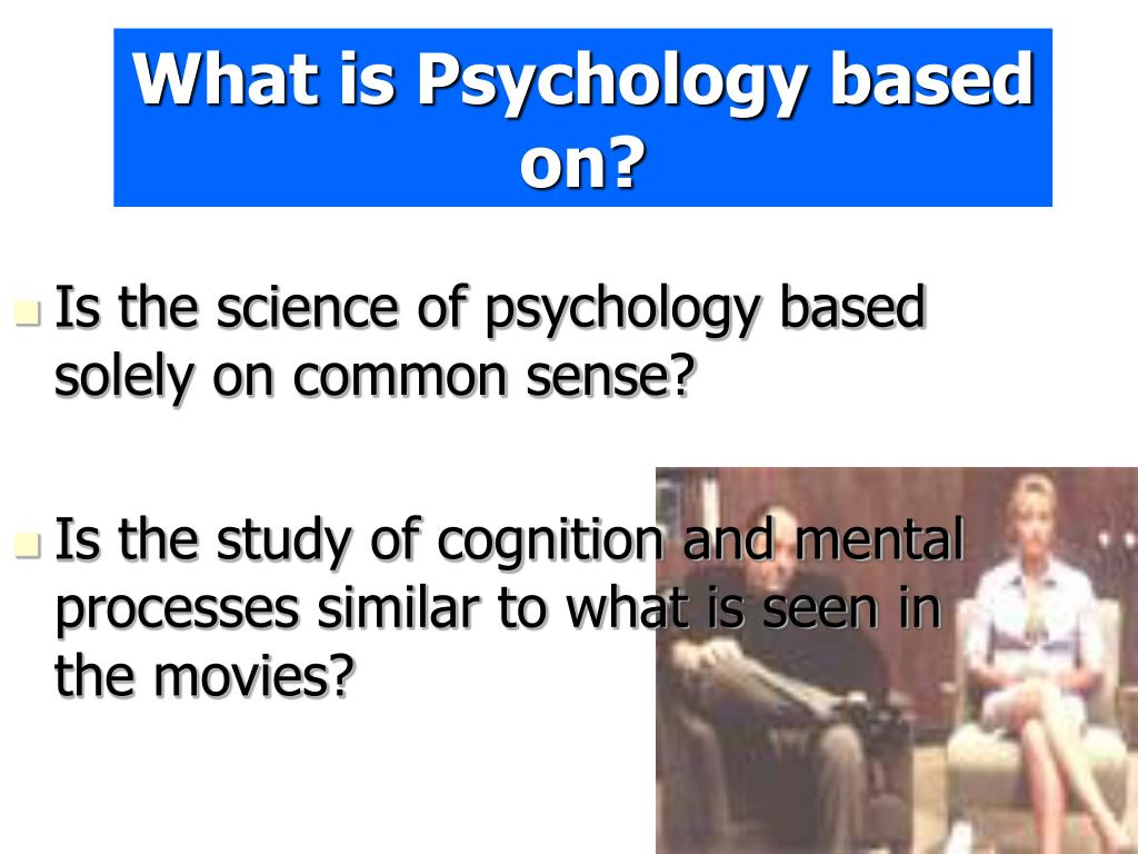 What is Psychology based on?