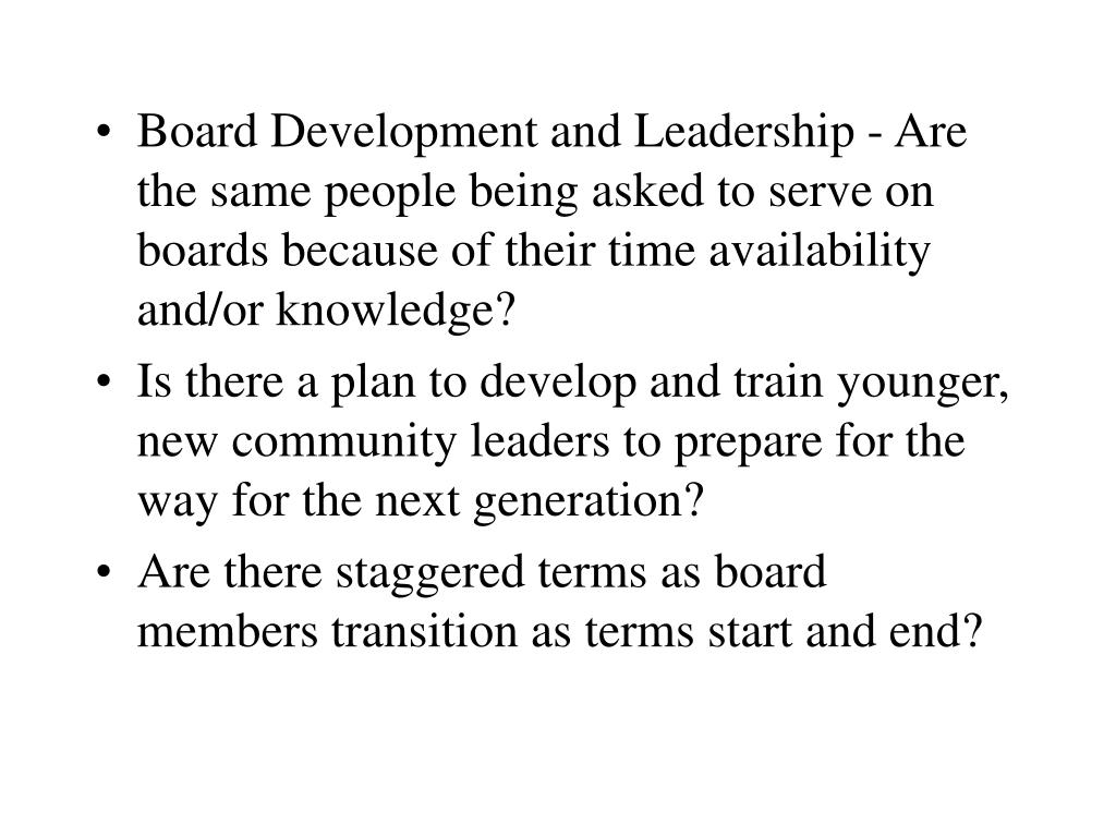 Board Development and Leadership - Are the same people being asked to serve on boards because of their time availability and/or knowledge?
