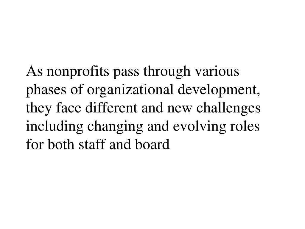 As nonprofits pass through various phases of organizational development, they face different and new challenges including changing and evolving roles for both staff and board