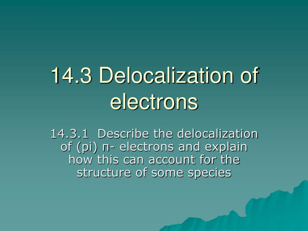 14.3 Delocalization of electrons
