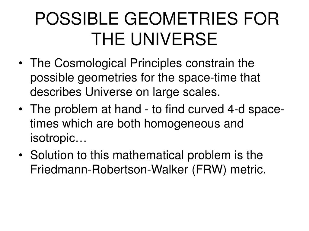 POSSIBLE GEOMETRIES FOR THE UNIVERSE