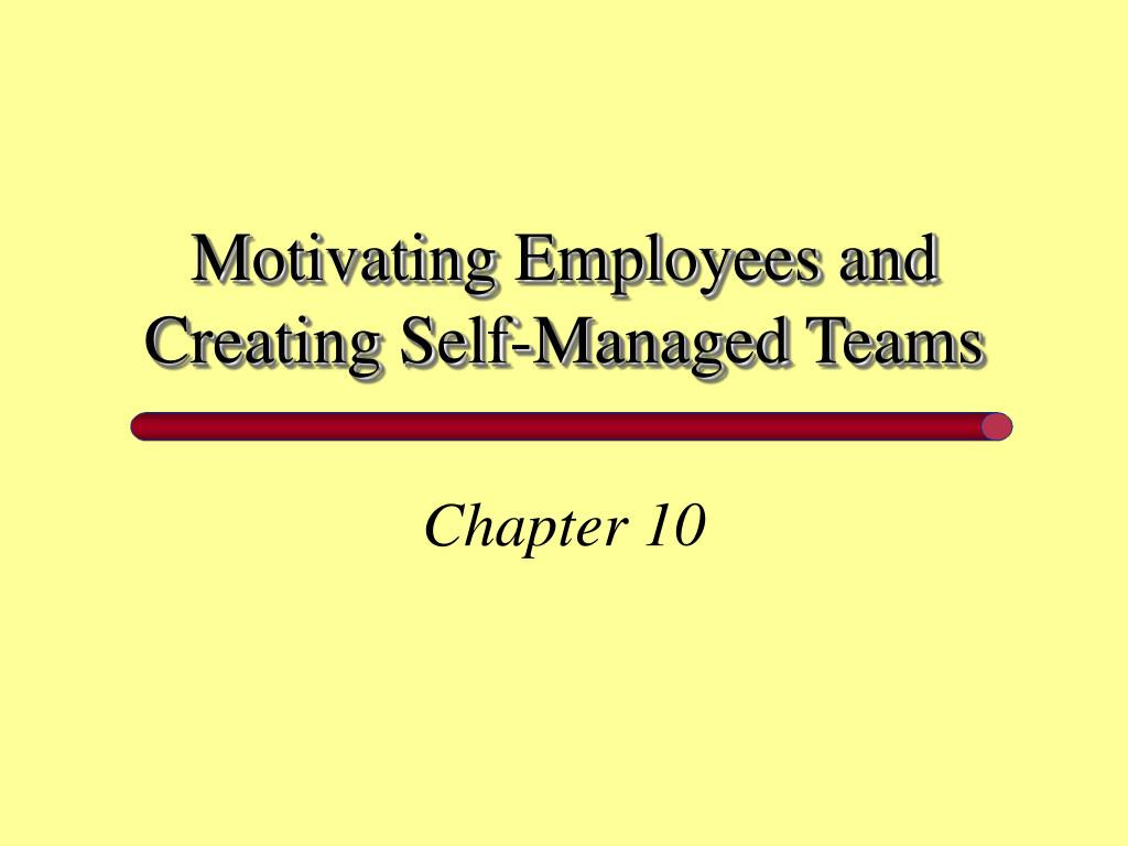 motivation and self managed work teams 9 super effective ways to motivate your team and get ready to boost your team performance and motivation it's your job to work with the members of your.