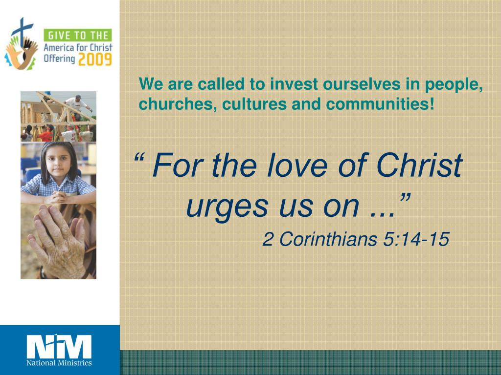 We are called to invest ourselves in people,  churches, cultures and communities!