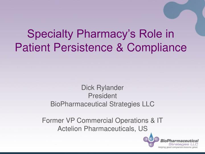 Specialty pharmacy s role in patient persistence compliance l.jpg