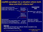 expind paradigm for a situation where both dose and auc criteria met