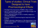 types of studies clinical trials designed to have pharmacological effects