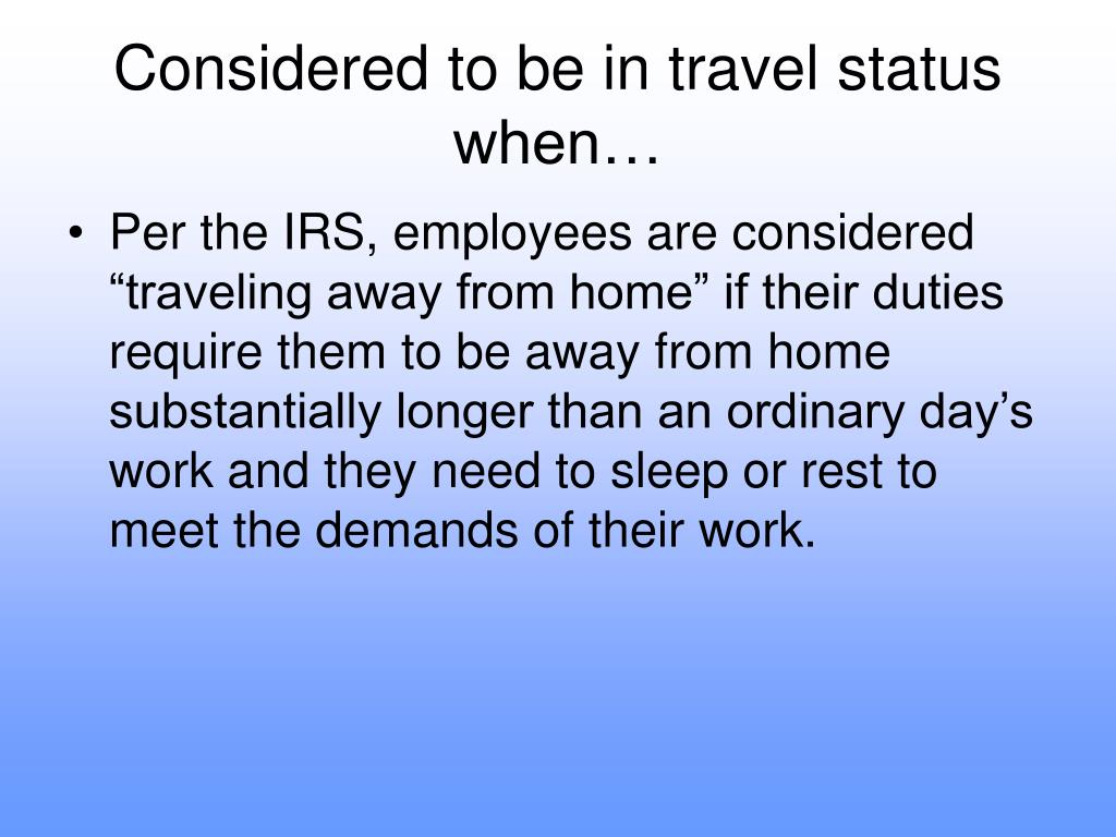 Considered to be in travel status when…