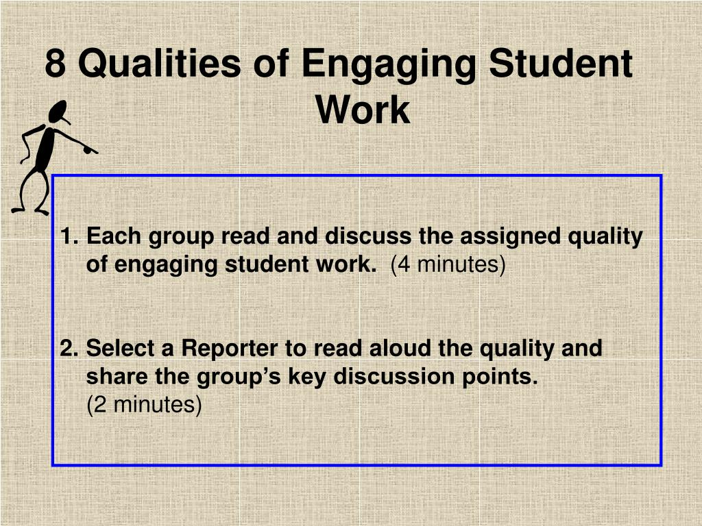 Each group read and discuss the assigned quality of engaging student work.