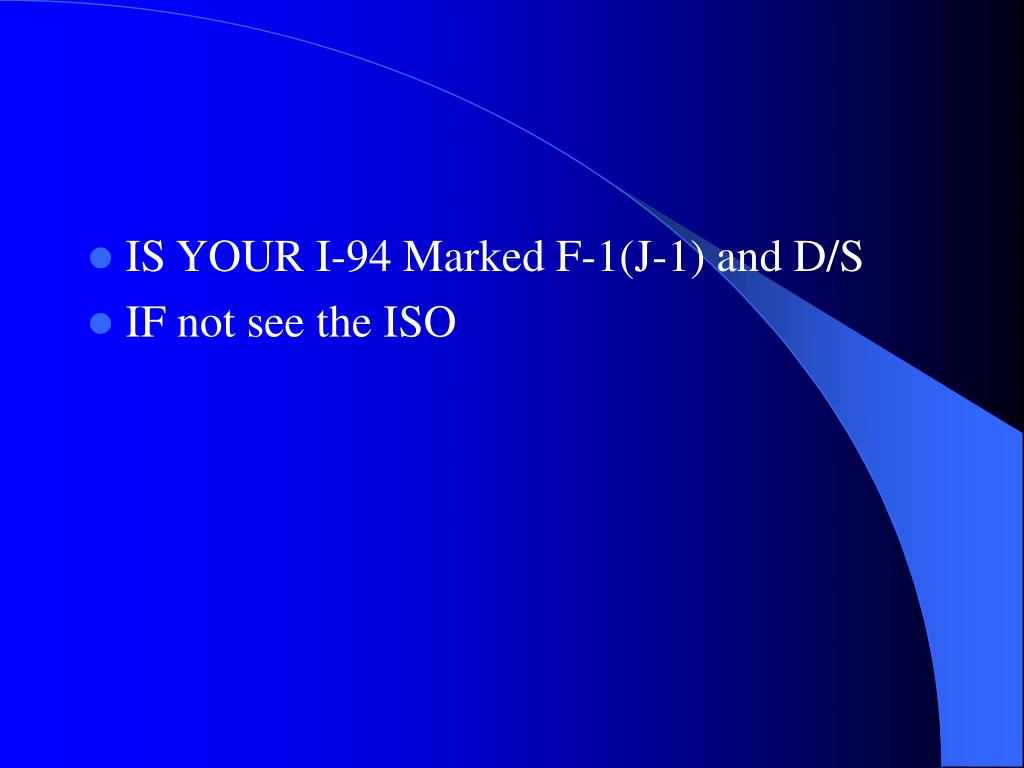 IS YOUR I-94 Marked F-1(J-1) and D/S