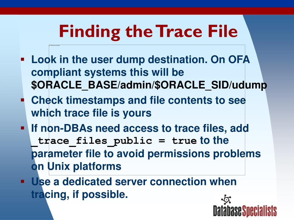 Look in the user dump destination. On OFA compliant systems this will be