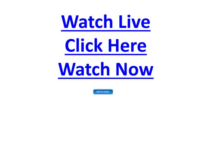 Watch live click here watch now