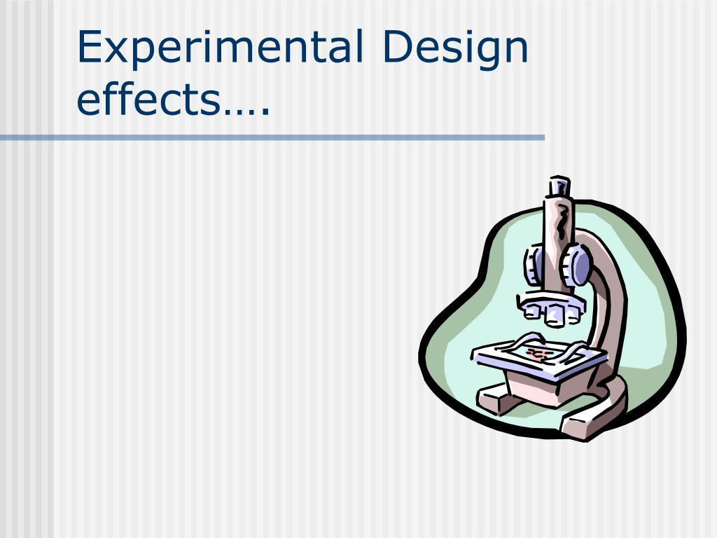 Experimental Design effects….