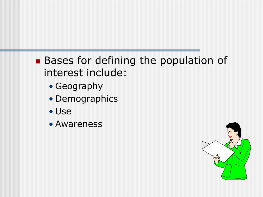 Bases for defining the population of interest include: