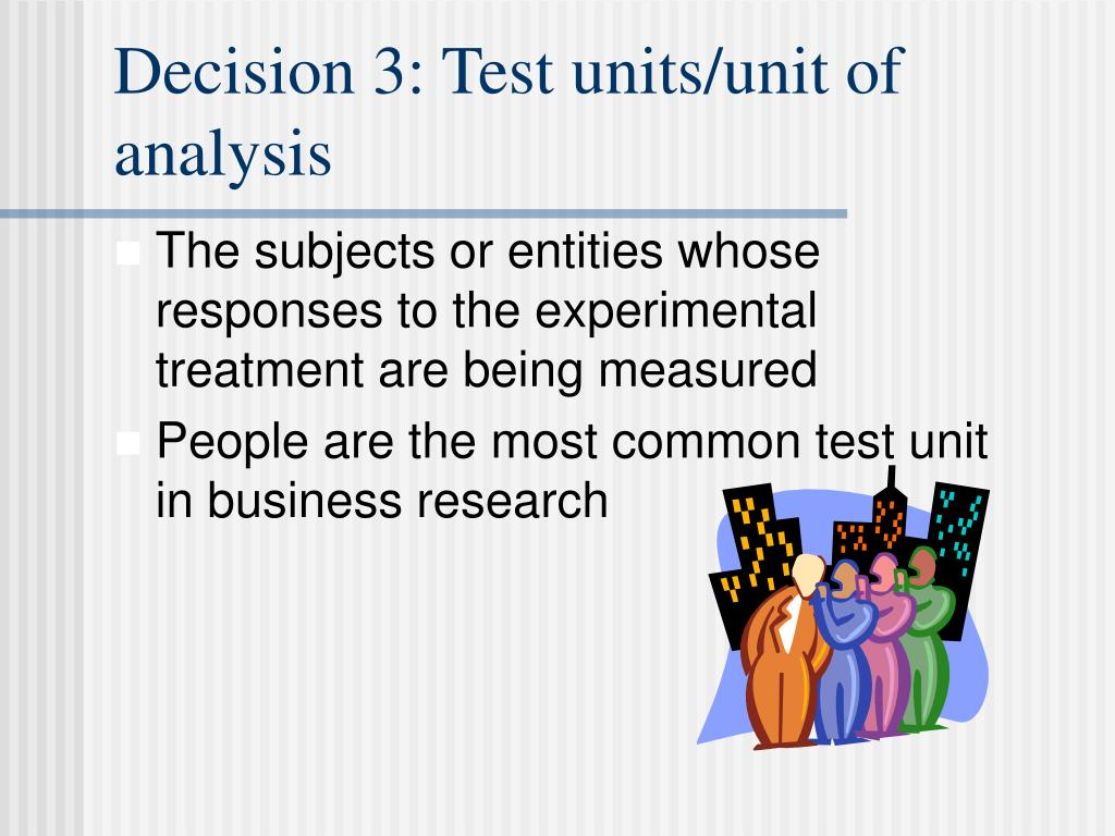 Decision 3: Test units/unit of analysis