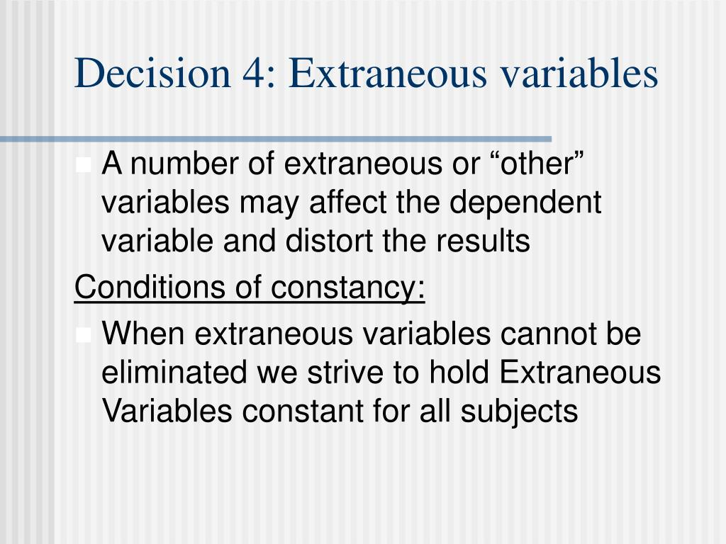 Decision 4: Extraneous variables