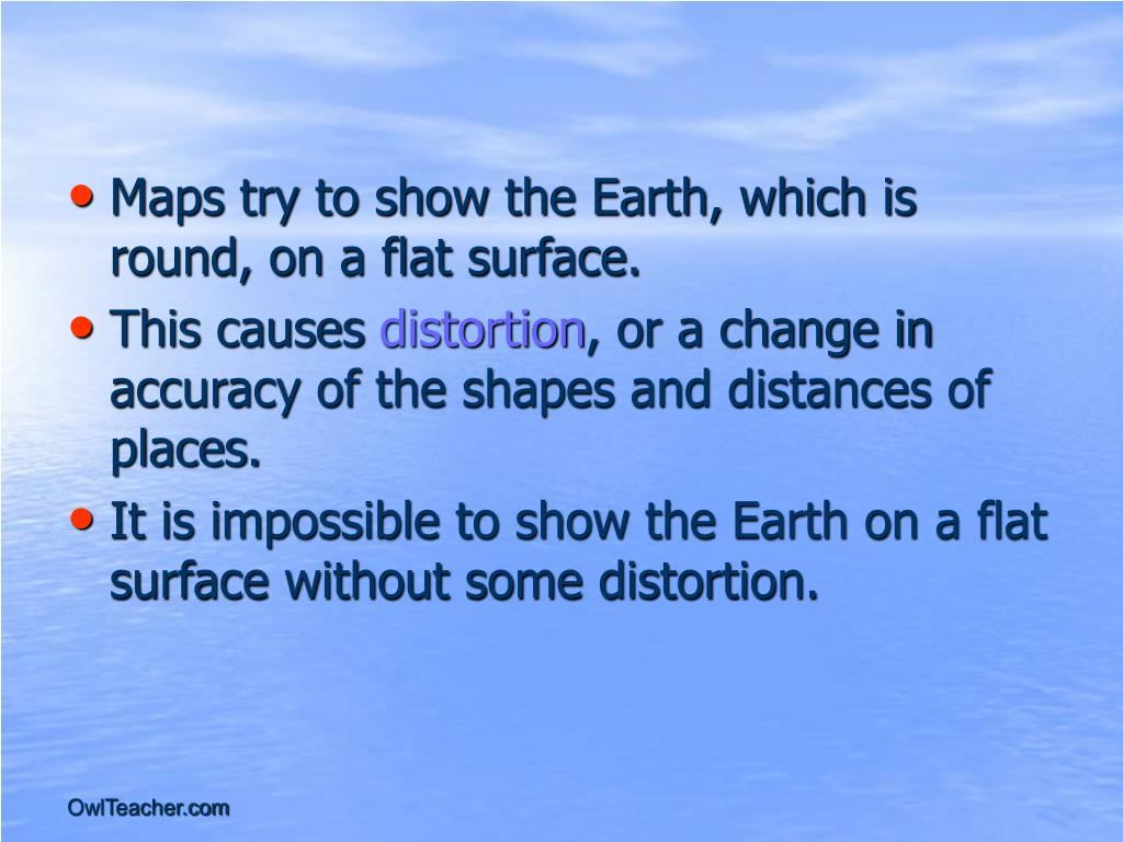 Maps try to show the Earth, which is round, on a flat surface.