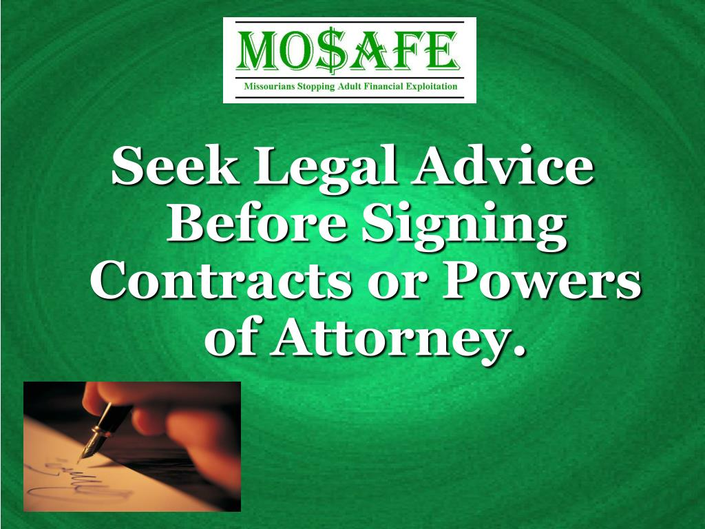 Seek Legal Advice Before Signing Contracts or Powers of Attorney.