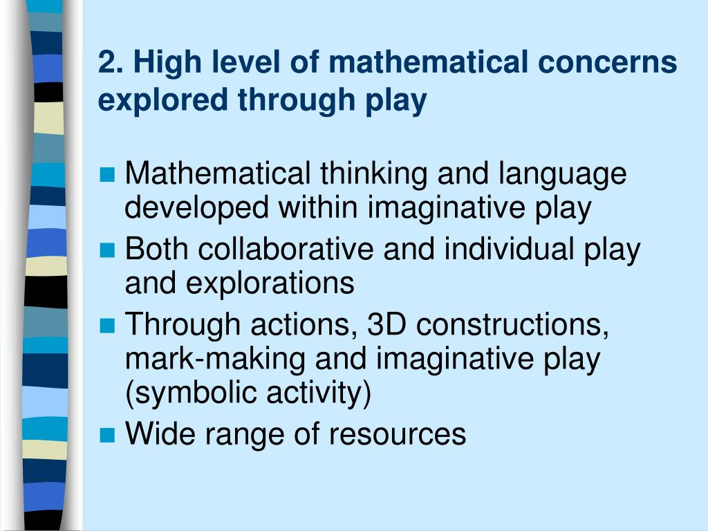 2. High level of mathematical concerns explored through play