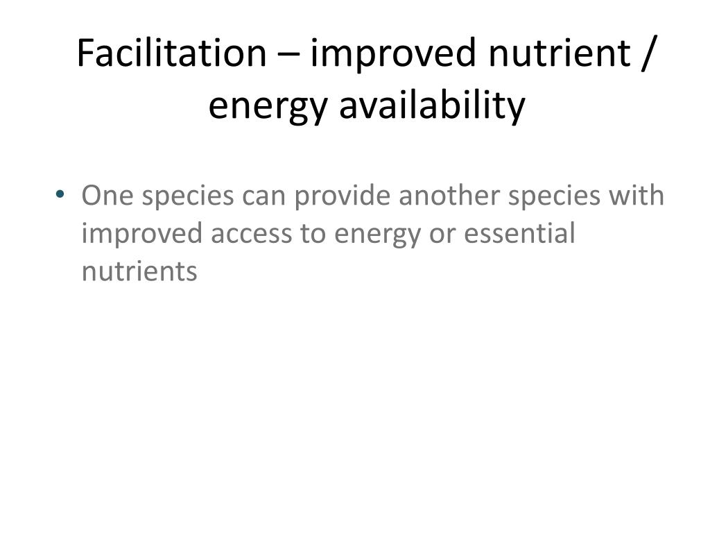 Facilitation – improved nutrient / energy availability