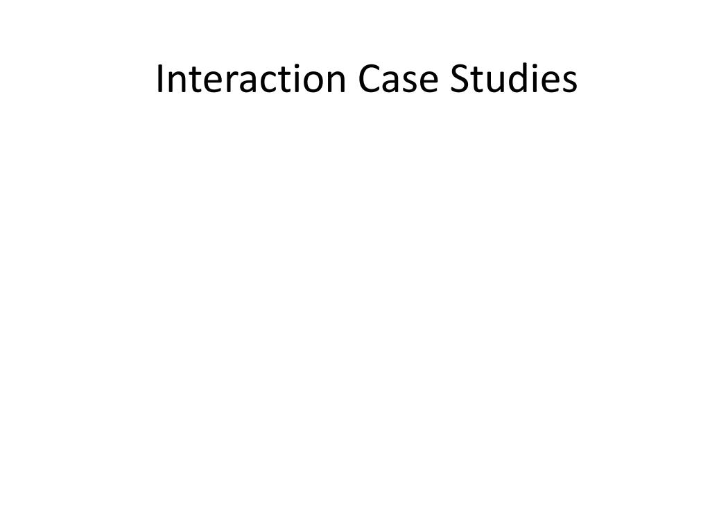 Interaction Case Studies