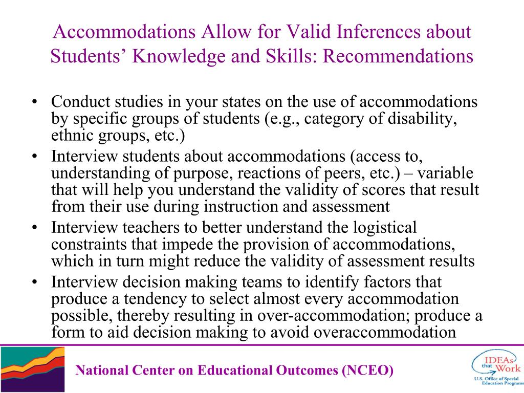 Conduct studies in your states on the use of accommodations by specific groups of students (e.g., category of disability, ethnic groups, etc.)