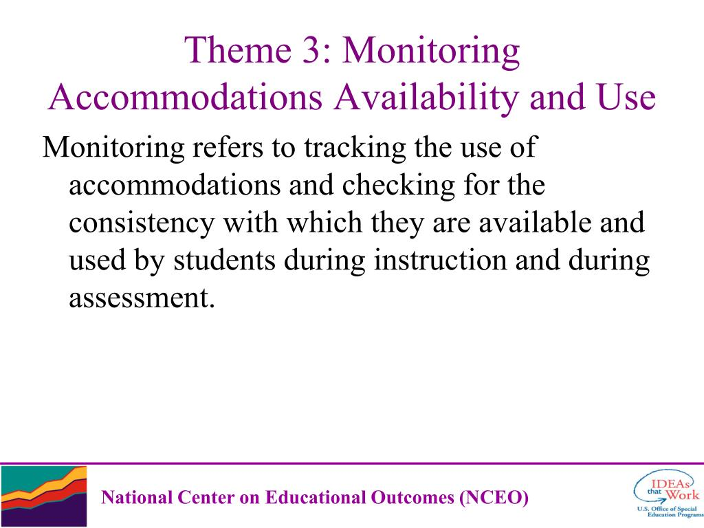 Monitoring refers to tracking the use of accommodations and checking for the consistency with which they are available and used by students during instruction and during assessment.