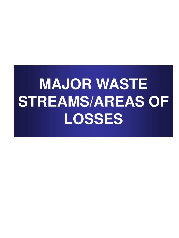 MAJOR WASTE STREAMS/AREAS OF LOSSES