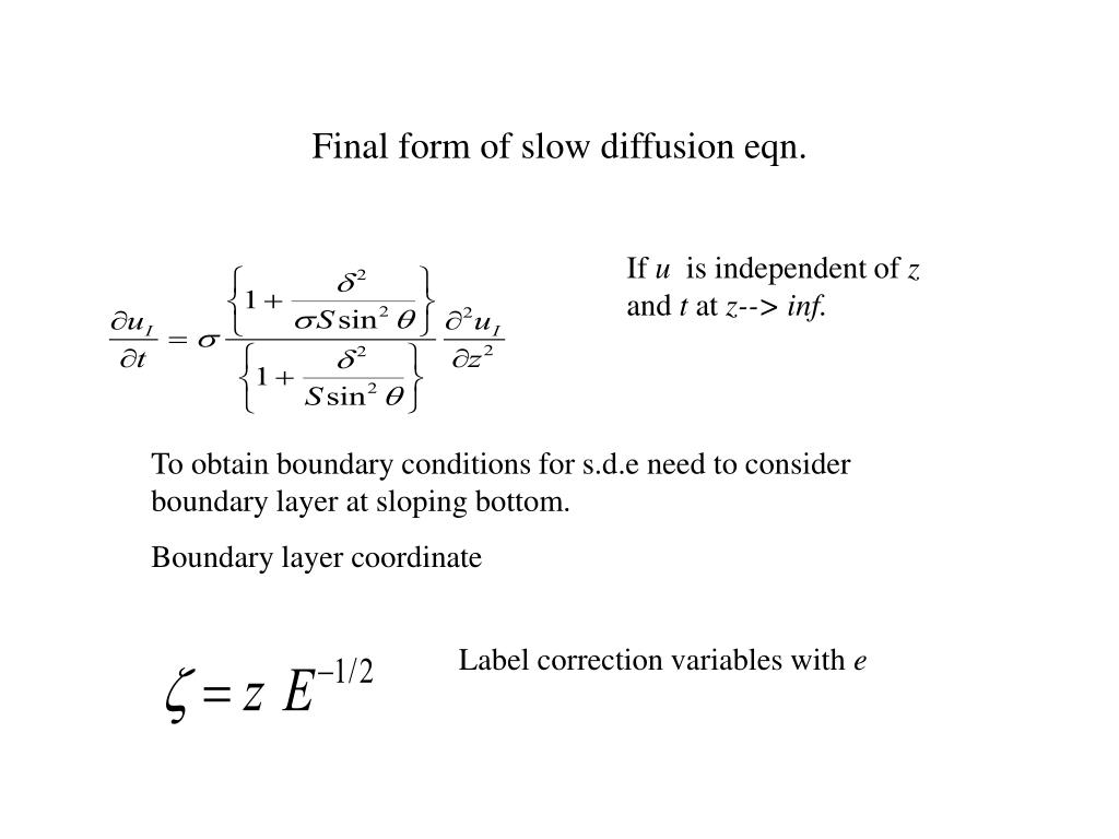 Final form of slow diffusion eqn.