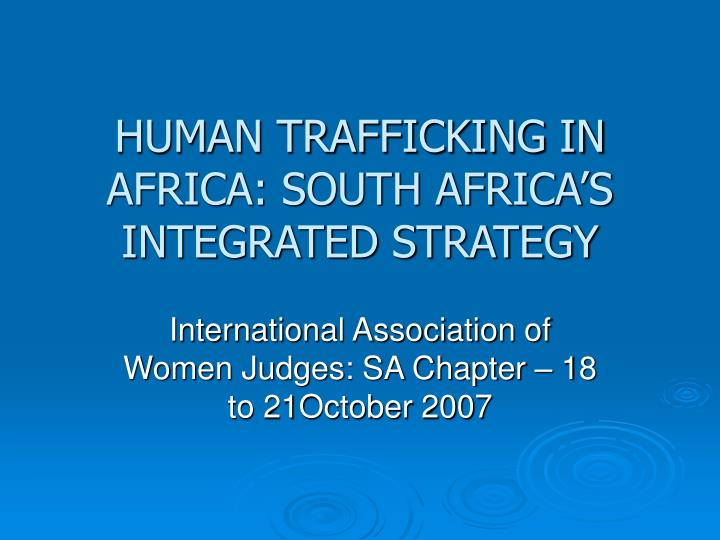 Human trafficking in africa south africa s integrated strategy l.jpg