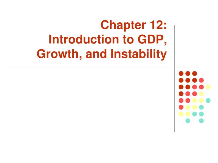 Chapter 12 introduction to gdp growth and instability