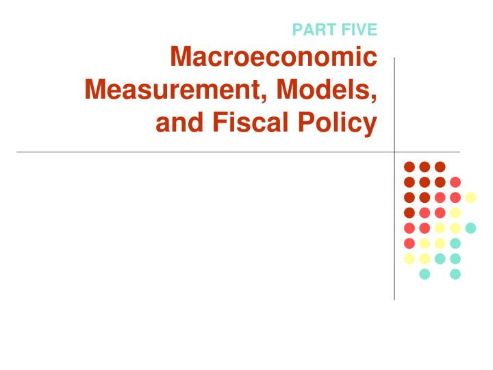Part five macroeconomic measurement models and fiscal policy