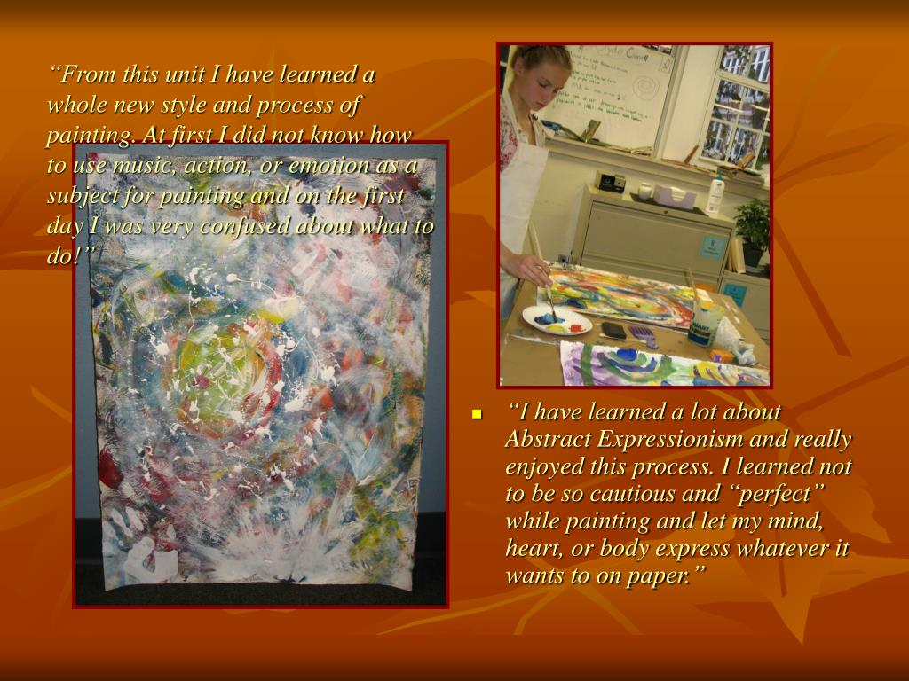"""From this unit I have learned a whole new style and process of painting. At first I did not know how to use music, action, or emotion as a subject for painting and on the first day I was very confused about what to do!"""
