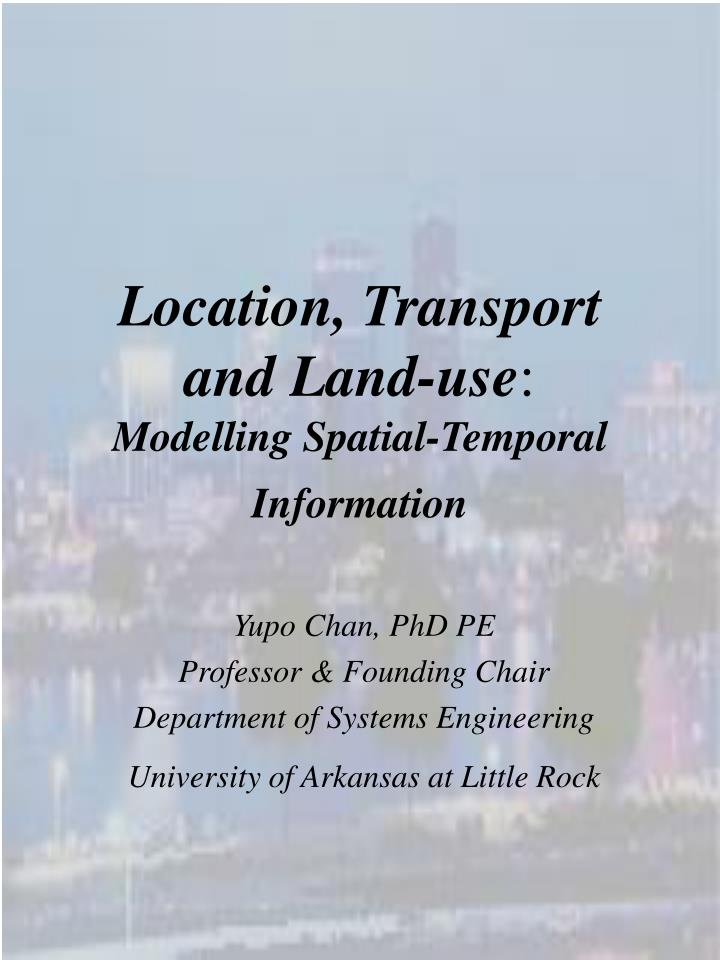 Location transport and land use modelling spatial temporal information l.jpg