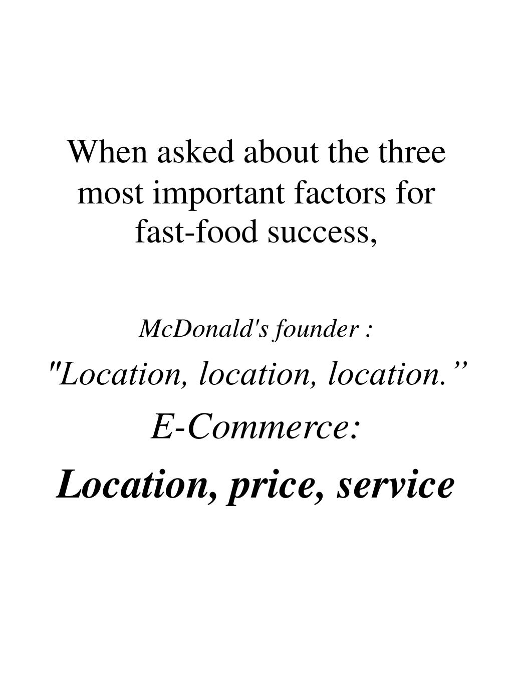 When asked about the three most important factors for fast-food success,