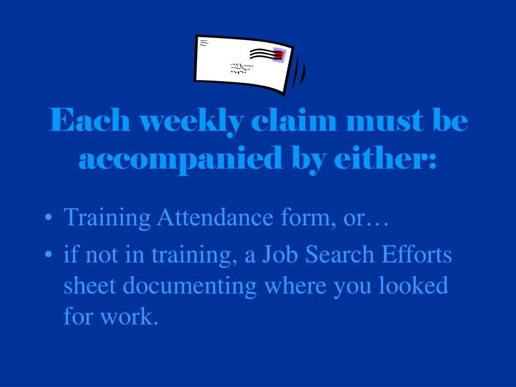 Each weekly claim must be accompanied by either: