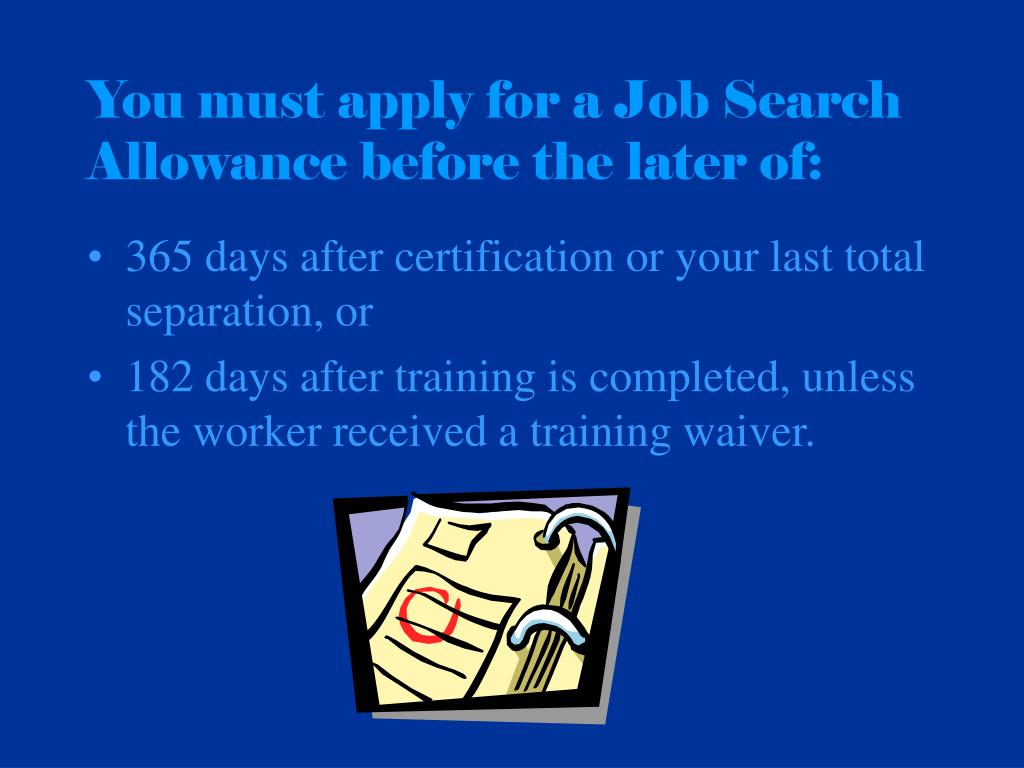 You must apply for a Job Search Allowance before the later of: