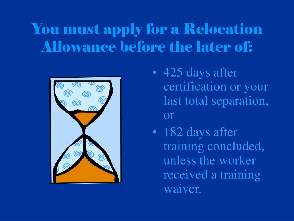 You must apply for a Relocation Allowance before the later of:
