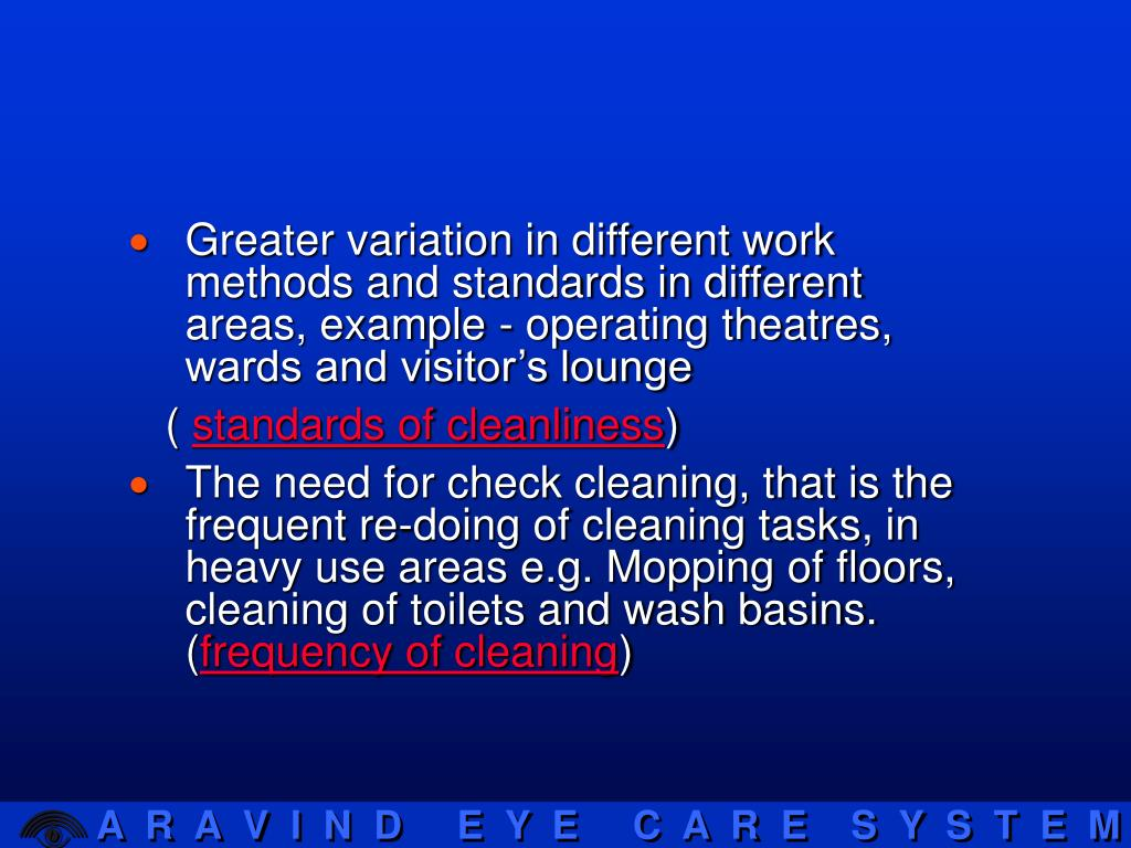 Greater variation in different work methods and standards in different areas, example - operating theatres, wards and visitor's lounge