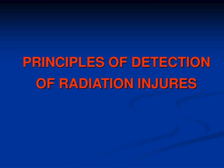 Principles of d etection of radiation injures l.jpg