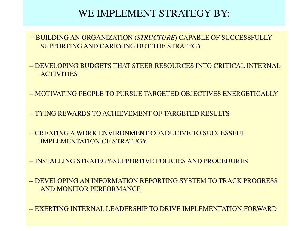 WE IMPLEMENT STRATEGY BY:
