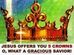jesus offers you 5 crowns o what a gracious savior