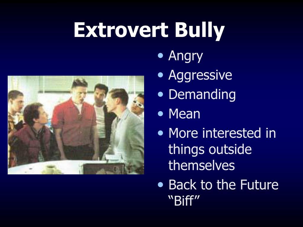 Extrovert Bully
