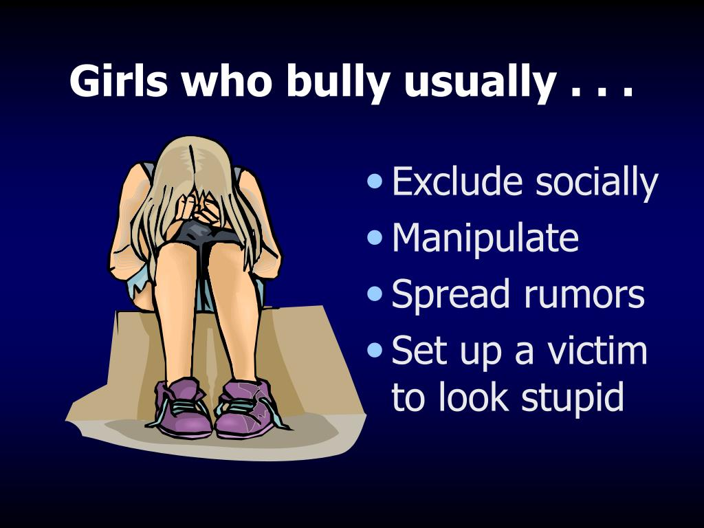 Girls who bully usually . . .