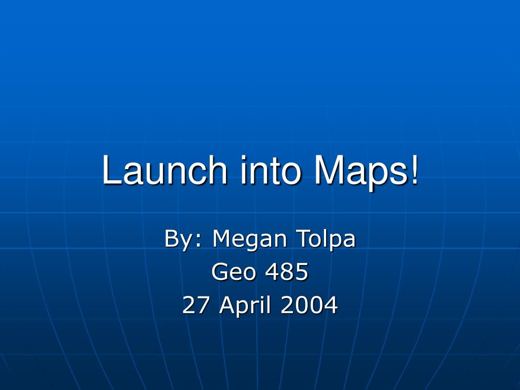 Launch into Maps!